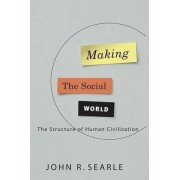 Making the Social World by Willis S and Marion Slusser Professor of Philosophy John R Searle