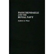 Passchendaele and the Royal Navy by Andrew A. Wiest