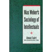 Max Weber's Sociology of Intellectuals by Ahmad Sadri