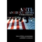 Anti-Americanisms in World Politics by Peter J. Katzenstein