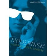 Modernism Is the Literature of Celebrity by Jonathan Goldman