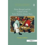Pieter Bruegel and the Culture of the Early Modern Dinner Party by Claudia Goldstein