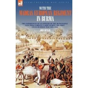 With the Madras European Regiment in Burma - The Experiences of an Officer of the Honourable East India Company's Army During the First Anglo-Burmese War 1824 - 1826 by Professor John Butler