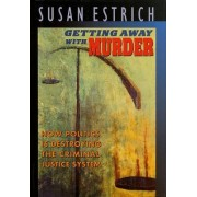 Getting Away with Murder by Susan Estrich