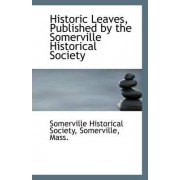 Historic Leaves, Published by the Somerville Historical Society by S Somerville Mass Historical Society