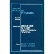 Physical Methods of Chemistry: Determination of Elastic and Mechanical Properties v.7 by Arnold Weissberger