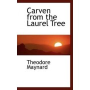 Carven from the Laurel Tree by Theodore Maynard