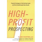High-Profit Prospecting: Powerful Strategies to Find the Best Leads and Drive Breakthrough Sales Results by Hunter