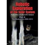 Robotic Exploration of the Solar System: The Modern Era 2004 -2013 Part 4 by Paolo Ulivi