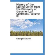 History of the United States from the Discovery of the American Continent, Volume IX by George Bancroft