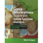 Group Interventions for Children with Autism Spectrum Disorders by Albert Cotugno