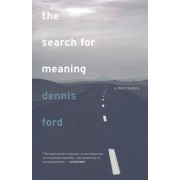 The Search for Meaning by Dennis Ford