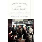 Dress, Fashion and Technology by Phyllis G. Tortora