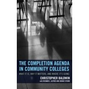 The Completion Agenda in Community Colleges: What It Is, Why It Matters, and Where It's Going