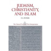 Judaism, Christianity, and Islam: Word and the Law and the People of God v. 2 by Mr. F. E. Peters