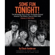 Some Fun Tonight!: The Backstage Story of How the Beatles Rocked America: The Historic Tours of 1964-1966 Volume 2: 1965-1966