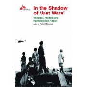 In the Shadow of Just Wars by Medecins Sans Frontieres