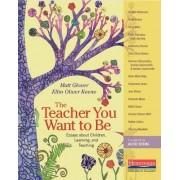The Teacher You Want to Be by Matt Glover