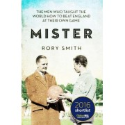 Mister: The Man Who Gave The World The Game by Rory Smith