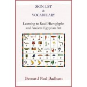Sign List & Vocabulary Learning to Read Hieroglyphs and Ancient Egyptian Art by Bernard Paul Badham