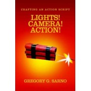 Lights! Camera! Action! by Gregory G Sarno