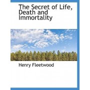 The Secret of Life, Death and Immortality by Henry Fleetwood
