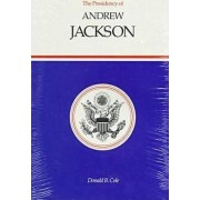 The Presidency of Andrew Jackson by Donald B. Cole