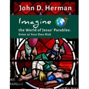Imagine the World of Jesus' Parables: Enter at Your Own Risk