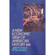 A New Economic View of American History by Jeremy Atack