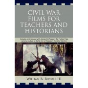 Civil War Films for Teachers and Historians by III William B. Russell