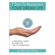 7 Steps to Manifesting Your Dream Life: A Practical Guide to the Law of Attraction