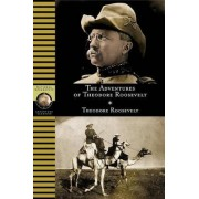 The Adventures of Theodore Roosevelt by Theodore Roosevelt