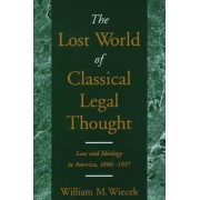The Lost World of Classical Legal Thought by William M. Wiecek