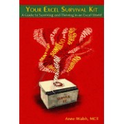 Your Excel Survival Kit: Your Guide to Surviving and Thriving in an Excel World