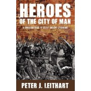 Heroes of the City of Man by Peter J Leithart