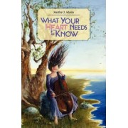 What Your Heart Needs to Know by Martha O Adams