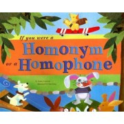 If You Were a Homonym or a Homophone by Nancy Loewen