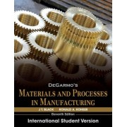 DeGarmo's Materials and Processes in Manufacturing by J. T. Black