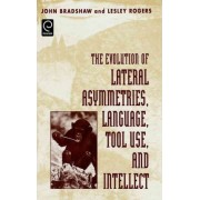 The Evolution of Lateral Asymmetries, Language, Tool Use and Intellect by John Bradshaw
