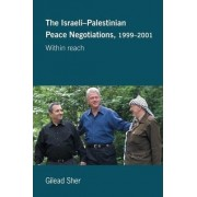 The Israeli-Palestinian Peace Negotiations, 1999-2001 by Gilead Sher