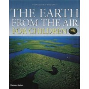 The Earth from the Air for Children: Children's Edition by Yann Arthus-Bertrand