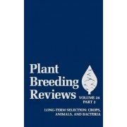 Plant Breeding Reviews: Long Term Selection - Crops, Animals and Bacteria v. 24, Pt. 2 by J. Janick