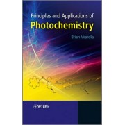 Principles and Applications of Photochemistry by Brian Wardle