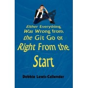 Either Everything Was Wrong from the Git Go or Right from the Start by Debbie Lewis-Callender