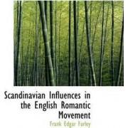 Scandinavian Influences in the English Romantic Movement by Frank Edgar Farley