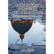 Controversy Confusion and Catastrophe - Catholicism in the Wake of Vatican II by John Frawley