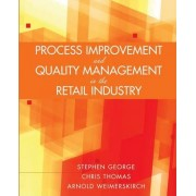 Process Improvement and Quality Management in the Retail Industry by Stephen George