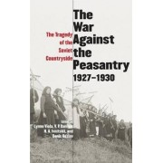 The War Against the Peasantry, 1927-1930 by Lynne Viola