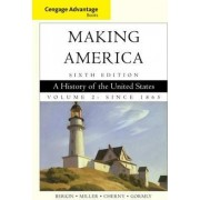 Cengage Advantage Books: Making America: A History of the United States: Since 1865 Volume 2 by Carol Berkin