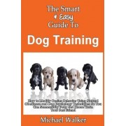 The Smart & Easy Guide to Dog Training by Michael Walker